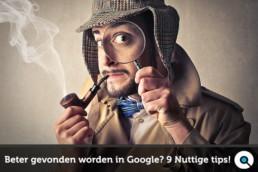 Wil je beter gevonden worden in google? Lees deze 9 tips!