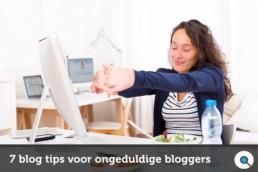 7 blog tips voor ongeduldige bloggers