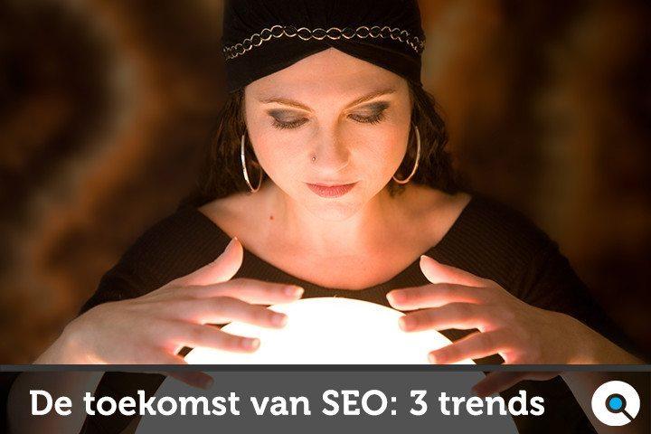 De toekomst van SEO - zoekmachineoptimalisatie - 3 trends