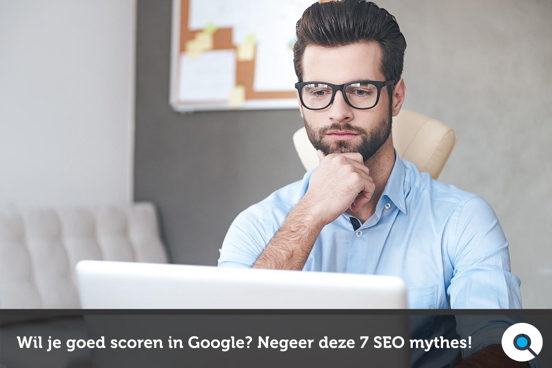 Wil je goed scoren in Google - Negeer deze 7 SEO mythes in 2017