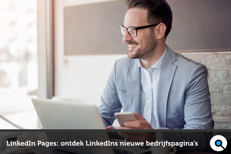 LinkedIn Pages - ontdek LinkedIns vernieuwde bedrijfspagina's
