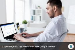 7 tips om je SEO én content te verbeteren met Google Trends - Lincelot - FI