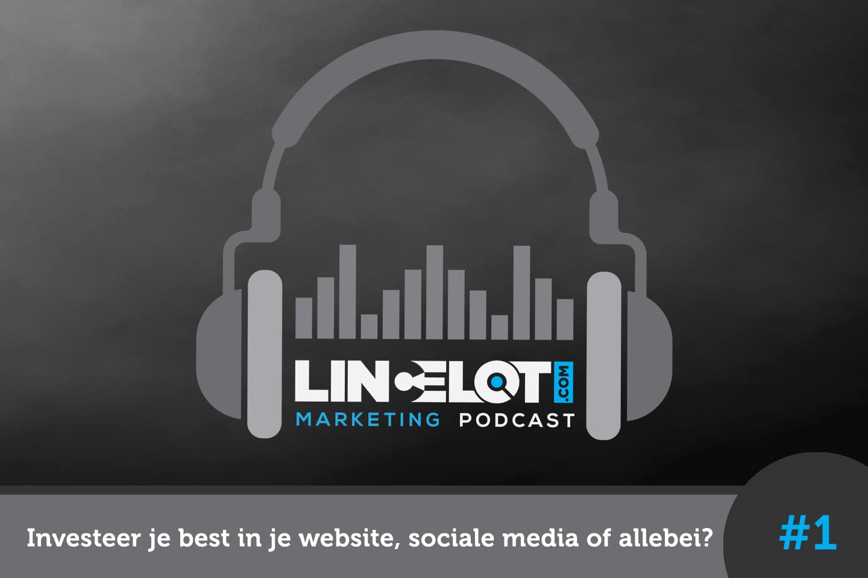 Lincelot Marketing Podcast 1 - Investeren in je website sociale media of allebei